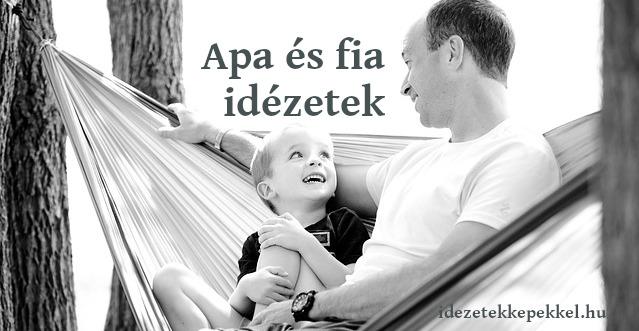 apa és fia idézetek