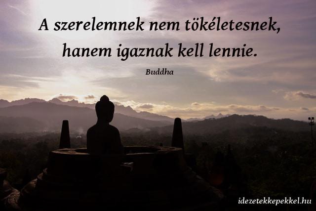 Buddha idézet, A szerelemnek nem tökéletesnek, hanem igaznak kell lennie.