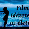 film idézetek az életről