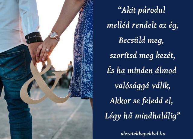 házassági évforduló idézet, Akit párodul melléd rendelt az ég, Becsüld meg, szorítsd meg kezét, És ha minden álmod valósággá válik, Akkor se feledd el, Légy hű mindhalálig