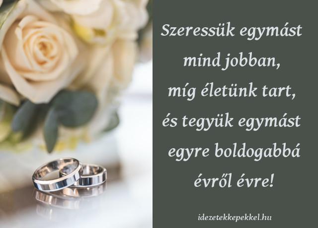 házassági évforduló idézet, Szeressük egymást mind jobban, míg életünk tart, és tegyük egymást egyre boldogabbá évről évre!