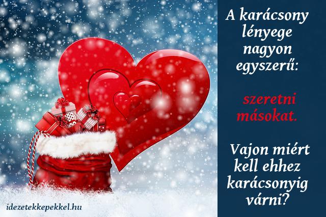 karácsonyi idézet a szeretetről, A karácsony lényege nagyon egyszerű: szeretni másokat. Vajon miért kell ehhez karácsonyig várni?