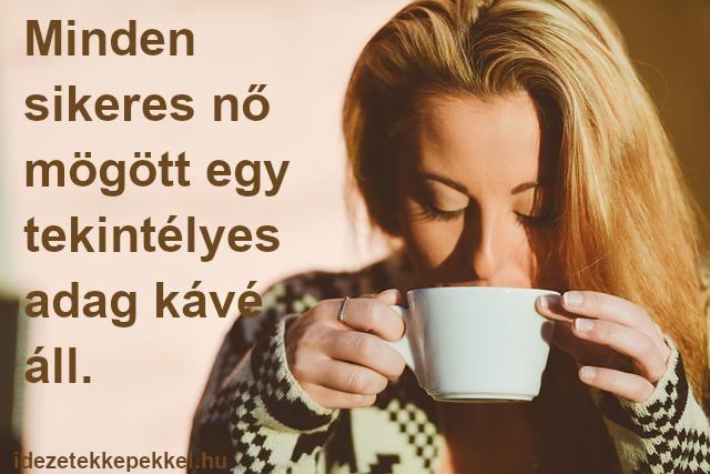 kávé idézet - Minden sikeres nő mögött egy tekintélyes adag kávé áll.