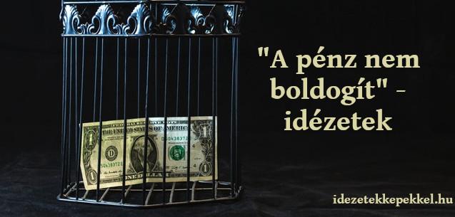 a pénz nem boldogít idézetek