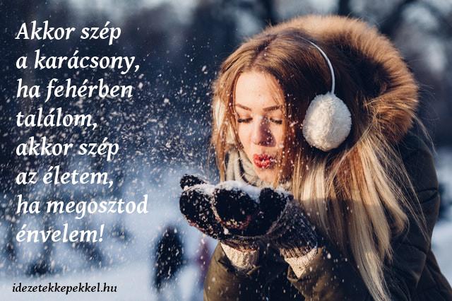 rövid karácsonyi idézet, Akkor szép a karácsony, ha fehérben találom, akkor szép az életem, ha megosztod énvelem!