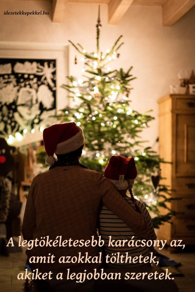 rövid karácsonyi idézet, A legtökéletesebb karácsony az, amit azokkal tölthetek, akiket a legjobban szeretek.