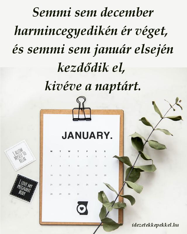 újévi idézet, Semmi sem december harmincegyedikén ér véget, és semmi sem január elsején kezdődik el, kivéve a naptárt.